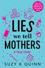 Lies We Tell Mothers: One Woman's Stumble Through 33 Parenting Myths to Happy Families