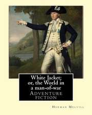 White Jacket; Or, the World in a Man-Of-War. by