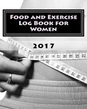 Food and Exercise Log Book for Women 2017