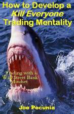 How to Develop a Kill Everyone Trading Mentality