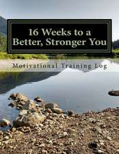 16 Weeks to a Better, Stronger You Training Log