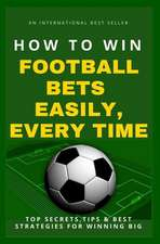How to Win Football Bets Easily, Every Time