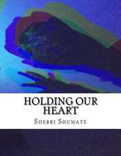 Holding Our Heart