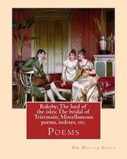 Rokeby; The Lord of the Isles; The Bridal of Triermain; Miscellaneous Poems, Indexes, Etc. by