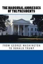 The Inaugural Addresses of the Presidents from George Washington to Donald Trump