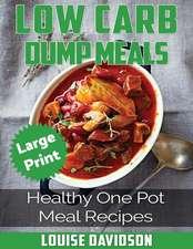 Low Carb Dump Meals ***Large Print Edition***