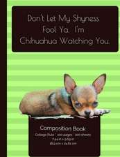 Don't Let My Shyness Fool YA - Chihuahua Composition Notebook
