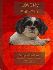 I Love My Shih Tzu Composition Notebook