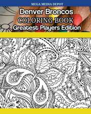 Denver Broncos Coloring Book Greatest Players Edition