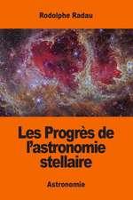 Les Progres de L'Astronomie Stellaire
