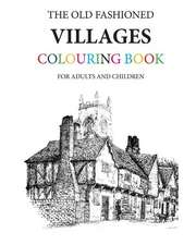 The Old Fashioned Villages Colouring Book