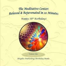 Happy 38th Birthday! Relaxed & Rejuvenated in 10 Minutes Volume One