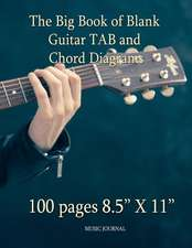 The Big Book of Blank Guitar Tab and Chord Diagrams