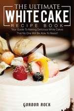 The Ultimate White Cake Recipe Book