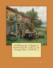Middlemarch, a Study of Provincial Life (1871) by