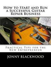 How to Start and Run a Successful Guitar Repair Business