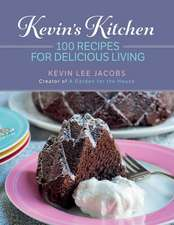 Kevin's Kitchen: 100 Recipes for Delicious Living