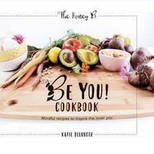 Be You Cookbook: Mindful Recipes to Inspire the Inner You