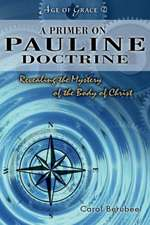 A Primer on Pauline Doctrine: Revealing the Mystery of the Body of Christ