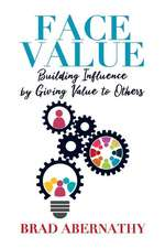 Face Value: Building Influence by Giving Value to Others