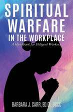 Spiritual Warfare in the Workplace: A Handbook for Diligent Workers