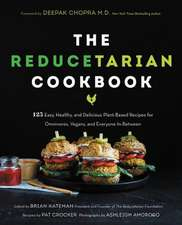 The Reducetarian Cookbook: 125 Easy, Healthy, and Delicious Plant-Based Recipes for Omnivores, Vegans, and Everyone In-Between