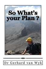 So What's Your Plan ?