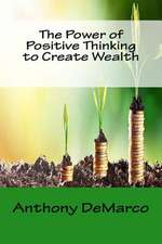 The Power of Positive Thinking to Create Wealth