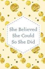 She Believe She Could So She Did, Gold Glitter Dots(composition Book Journal and Diary)