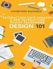Interaction Unit Analysis. a New Interaction Design Framework. User Interface Design Designer's Cook Book