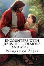 Encounters with Jesus, Hell, Demons and More...