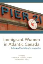 Immigrant Women in Atlantic Canada: Challenges, Negotiations, Re-constructions