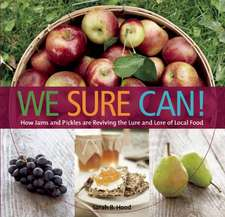 We Sure Can!: How Jams & Pickles Are Reviving the Lure & Lore of Local Food