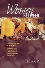 Women Between: Construction of Self in the Work of Sharon Butala, Aganetha Dyck, Mary Meigs and Mary Pratt