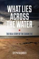What Lies Across the Water – The Real Story of the Cuban Five
