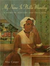My Name Is Phillis Wheatley: A Story of Slavery and Freedom