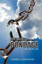 Breaking Through Bondage in Your Life