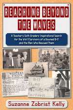 Reaching Beyond the Waves: The Inspirational Story of One Teacher's Sixth Grade Students' Search for the WWII Survivors of a Downed B-17