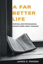 A Far Better Life:  Spiritual and Psychological Insights from Jesus' Teaching