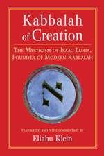 Kabbalah of Creation:  The Mysticism of Isaac Luria, Founder of Modern Kabbalah