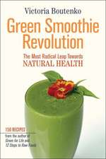 Green Smoothie Revolution the Radical Leap Towards Natural Health