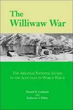 The Williwaw War: The Arkansas National Guard in the Aleutians in World War II