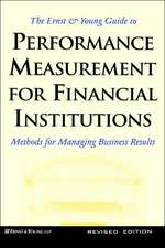 The Ernst & Young Guide to Performance Measurement For Financial Institutions: Methods for Managing Business Results Revised Edition