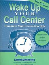 Wake Up Your Call Center:  Humanize Your Interaction Hub (4th Ed.)