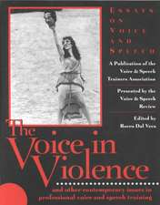 The Voice in Violence:  And Other Contemporary Issues in Professional Voice and Speech Training