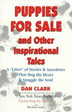 """Puppies for Sale and Other Inspirational Tales:  A """"Litter"""" of Stories and Anecdotes That Hug the Heart & Snuggle the Soul"""