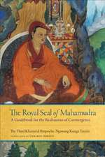 The Royal Seal of Mahamudra:  A Guidebook for the Realization of Coemergence