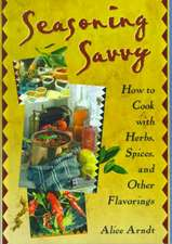 Seasoning Savvy: How to Cook with Herbs, Spices, and Other Flavorings