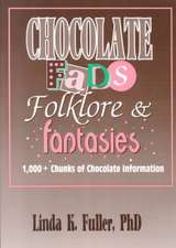Chocolate Fads, Folklore & Fantasies:  1,000+ Chunks of Chocolate Information