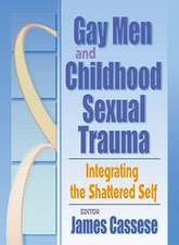 Gay Men and Childhood Sexual Trauma:  Integrating the Shattered Self